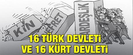 Tarihten güncele Türk ve Kürtlerin zorunlu kader yolculuğu (16 Türk devleti ve 16 Kürt devleti)