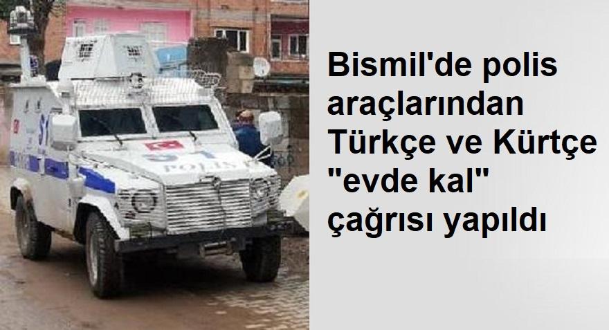 """Bismil'de polis araçlarından Türkçe ve Kürtçe """"evde kal"""" çağrısı yapıldı"""