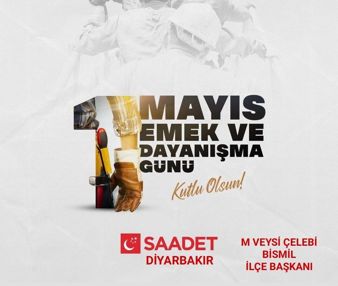 Saadet Parti İlçe Başkanı Veysi Çelebi'den 1 Mayıs İşçi Bayramı Mesajı