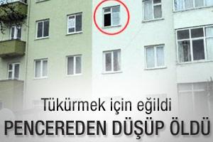 Tükürmek isterken pencereden düşüp öldü