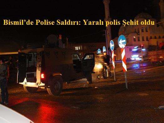 Bismil'de Polise Saldırı: Yaralı polis Şehit oldu