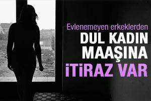 Dul kadınlara maaş verilmesin