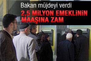 2,5 milyon emeklinin maaşına zam