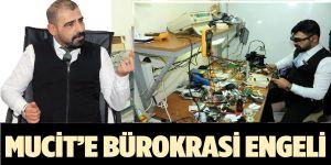 Bismilli Mucit'e Bürokrasi Engeli